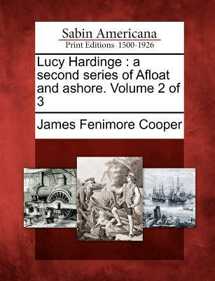 Lucy Hardinge: A Second Series of Afloat and Ashore. Volume 2 of 3  by  James Fenimore Cooper