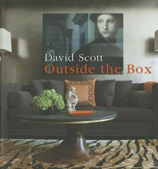 Outside the Box: An Interior Designers Innovative Approach to Creating Chic and Comfortable Rooms  by  David Scott