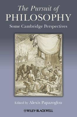 The Pursuit of Philosophy: Some Cambridge Perspectives Alexis Papazoglou