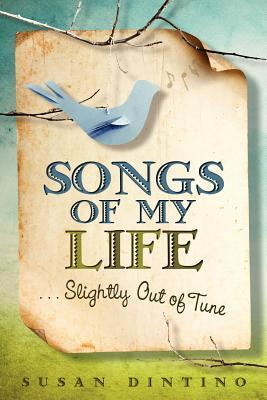 Songs of My Life...Slightly Out of Tune Susan Dintino