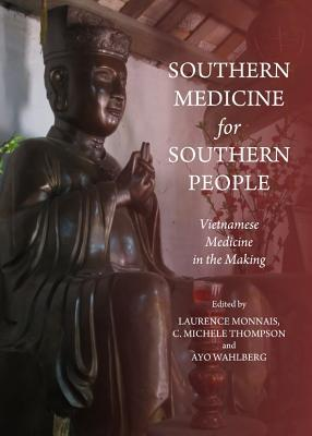 Southern Medicine for Southern People: Vietnamese Medicine in the Making  by  Laurence Monnais