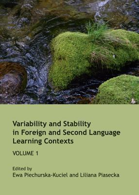 Variability and Stability in Foreign and Second Language Learning Contexts: Volume 1  by  Ewa Piechurska-Kuciel