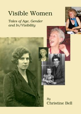 Visible Women: Tales of Age, Gender and In/Visibility Christine Bell