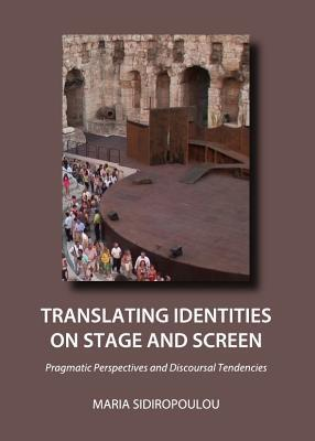 Translating Identities on Stage and Screen: Pragmatic Perspectives and Discoursal Tendencies Maria Sidiropoulou