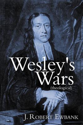 Wesleys Wars  by  J. Robert Ewbank