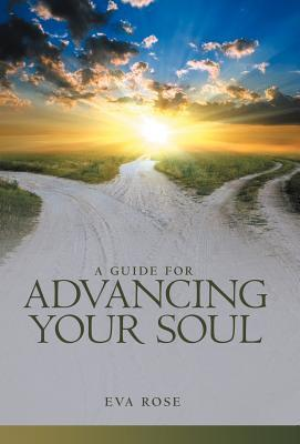 A Guide for Advancing Your Soul Eva Rose