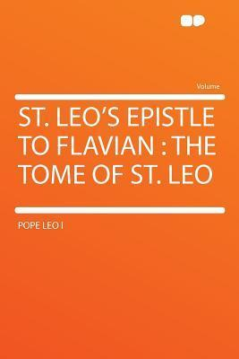 St. Leos Epistle to Flavian: The Tome of St. Leo  by  Leo the Great