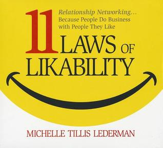 11 Laws of Likability: Relationship Networking... Because People Do Business with People They Like  by  Michelle Tillis Lederman