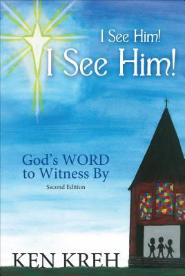 I See Him!... I See Him!... Gods Word to Witness  by  by Ken Kreh