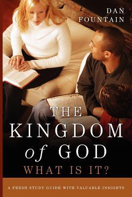 The Kingdom of God, What Is It?  by  Dan Fountain