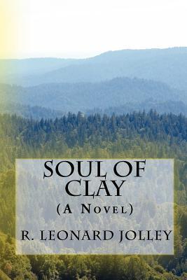 Soul of Clay: (A Novel) R. Leonard Jolley