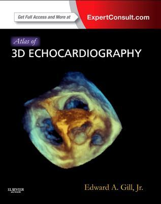 Atlas of 3D Echocardiography: Expert Consult - Online and Print Edward A. Gill
