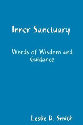 Inner Sanctuary: Words of Wisdom and Guidance  by  Leslie D. Smith