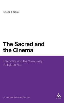 The Sacred and the Cinema: Reconfiguring the Genuinely Religious Film  by  Sheila J. Nayar