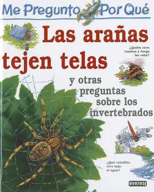 me pregunto porque Las Aranas Tejen Telas: Y otras preguntas sobre invertebrados = I Wonder Why Spiders Spin Webs and other questions about creepy cra Amanda ONeill