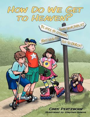How Do We Get to Heaven?  by  Cindy Pertzborn