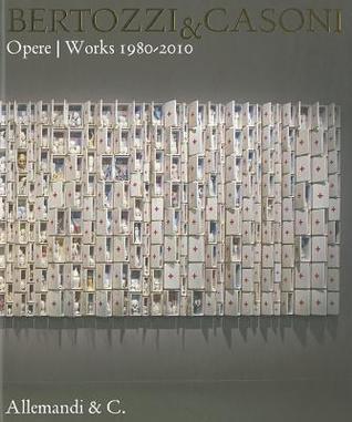 Bertozzi & Casoni: Opere/Works 1980-2010 Franco Bertoni