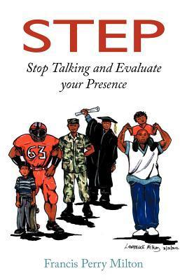 Step: Stop Talking and Evaluate Your Presence Francis Perry Milton