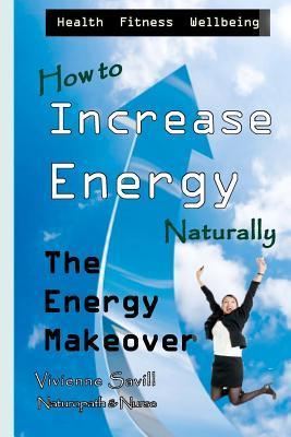 How to Increase Energy: The Energy Makeover  by  Vivienne Savill