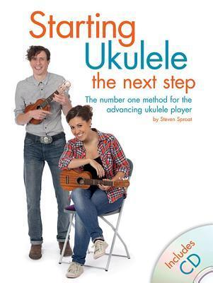 Starting Ukulele: The Next Step: The Number One Method for the Advancing Ukulele Player  by  Steven Sproat