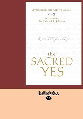 The Sacred Yes: Letters from the Infinite, Volume 1  by  Deborah L. Johnson