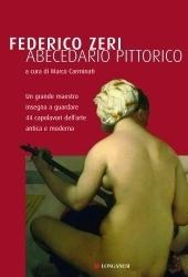 Abecedario pittorico: un grande maestro insegna a guardare 44 capolavori dellarte antica e moderna  by  Federico Zeri