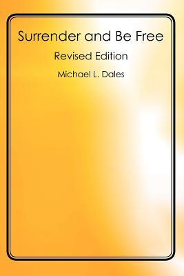Surrender and Be Free: Revised Edition  by  Michael L. Dales