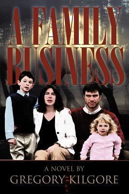 A Family Business Gregory Kilgore