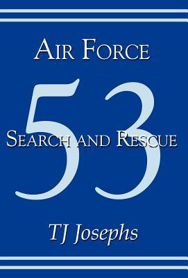 Air Force 53 Search and Rescue  by  T.j. Josephs
