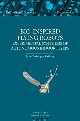 Bio-Inspired Flying Robots: Experimental Synthesis of Autonomous Indoor Flyers Jean-Christophe Zufferey