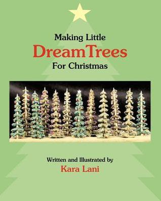 Making Little Dreamtrees for Christmas  by  Kara Lani