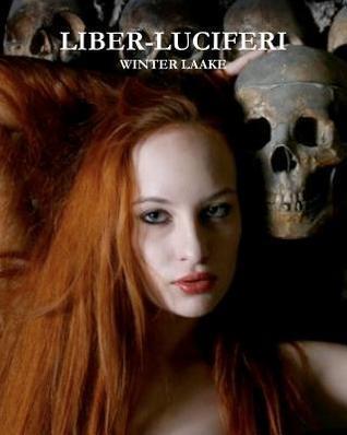 Liber - Luciferi: Satanic Bible, Occult, Necronomicon, Crowley  by  Winter Laake