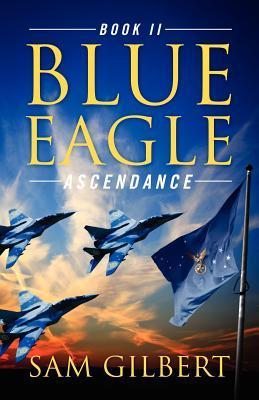 Blue Eagle: Book II: Ascendance  by  Sam Gilbert