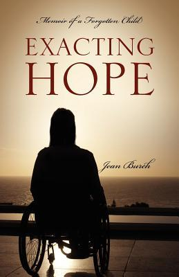 Exacting Hope: Memoir of a Forgotten Child Jean Burch
