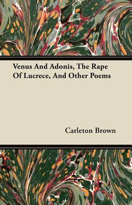 Venus and Adonis, the Rape of Lucrece, and Other Poems Carleton Brown