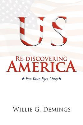 Re-Discovering America: For Your Eyes Only  by  Willie G. Demings