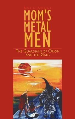 Moms Metal Men: The Guardians of Orion and the Gate.  by  Robin Amrine
