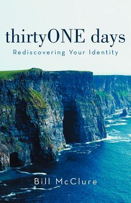 Thirtyone Days: Rediscovering Your Identity Bill McClure