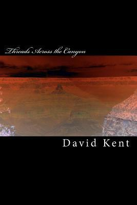 Threads Across the Canyon: The Wise Child Trilogy Book One David Kent
