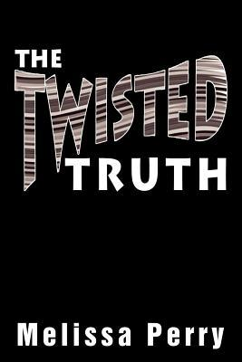 The Twisted Truth  by  Melissa Perry