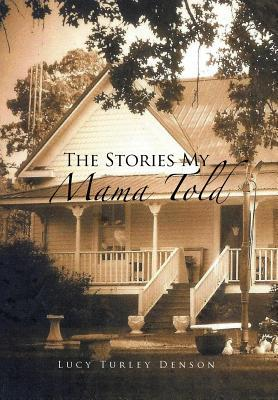 The Stories My Mama Told  by  Lucy Turley Denson
