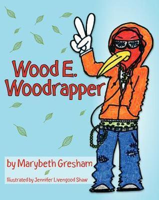 Wood E. Woodrapper  by  Marybeth Gresham