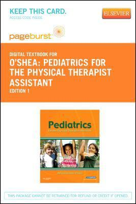 Pediatrics for the Physical Therapist Assistant - Pageburst E-Book on Vitalsource Roberta Kuchler OShea