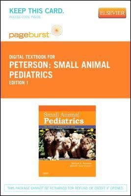 Small Animal Pediatrics - Pageburst E-Book on Vitalsource (Retail Access Card): The First 12 Months of Life Michael E. Peterson