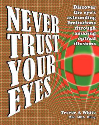 Never Trust Your Eyes Trevor A. White