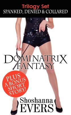 Dominatrix Fantasy Trilogy Set: Spanked, Denied & Collared  by  Shoshanna Evers