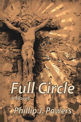 Full Circle: A Sons Internal Family Journey  by  Phillip J. Powers