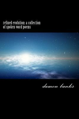 Refined Evolution: A Collection of Spoken-Word Poems Damon Cornell Banks