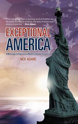 Exceptional America: A Message of Hope from a Modern-Day de Tocqueville  by  Nick Adams