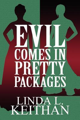 Evil Comes in Pretty Packages Linda L. Keithan
